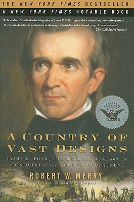 A Country of Vast Designs By Merry, Robert W.
